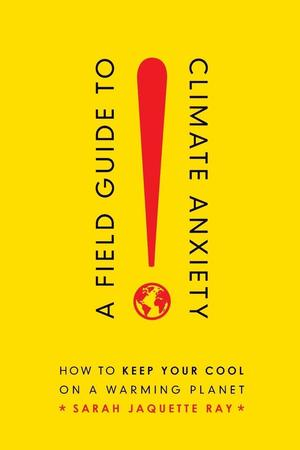 A Field Guide To Climate Anxiety